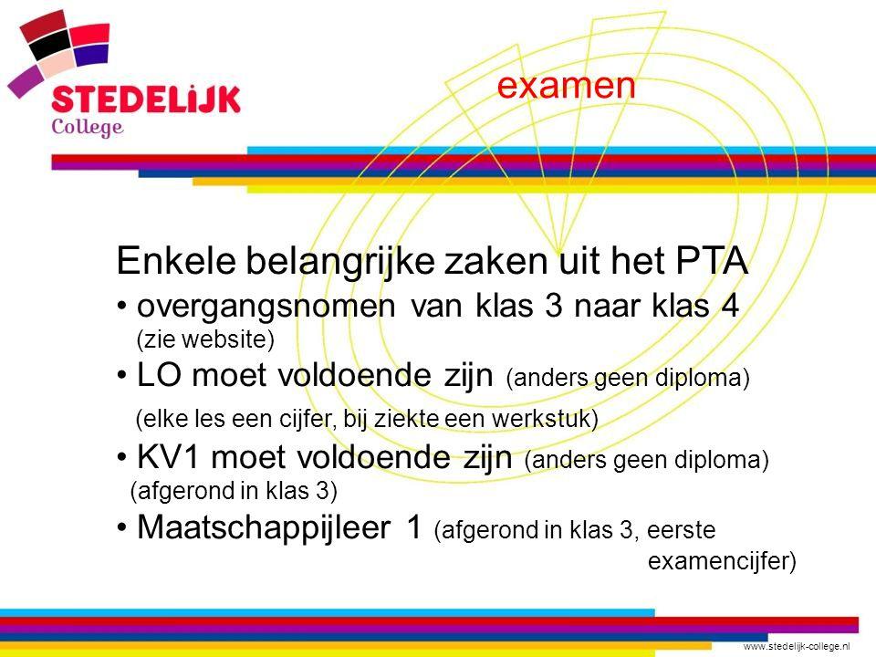 www.stedelijk-college.nl examen Enkele belangrijke zaken uit het PTA overgangsnomen van klas 3 naar klas 4 (zie website) LO moet voldoende zijn (ander