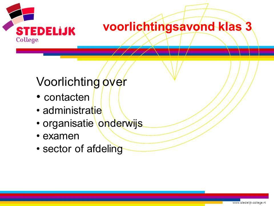 www.stedelijk-college.nl voorlichtingsavond klas 3 Voorlichting over contacten administratie organisatie onderwijs examen sector of afdeling