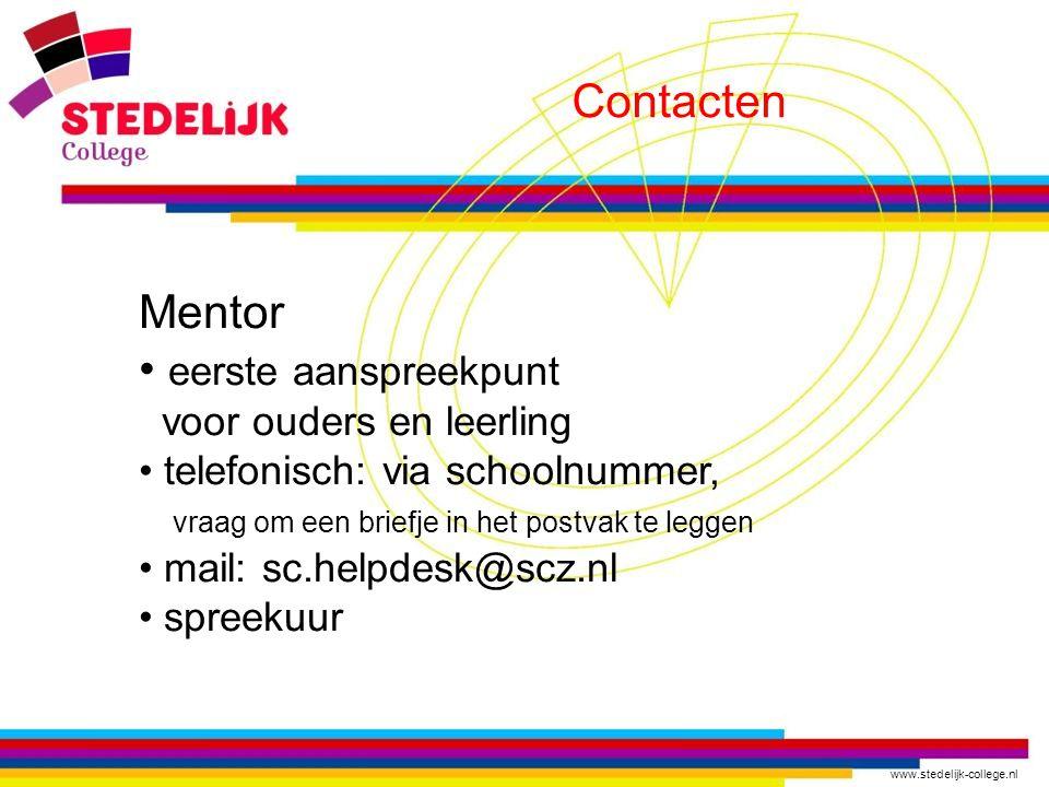 www.stedelijk-college.nl Contacten Mentor eerste aanspreekpunt voor ouders en leerling telefonisch: via schoolnummer, vraag om een briefje in het post