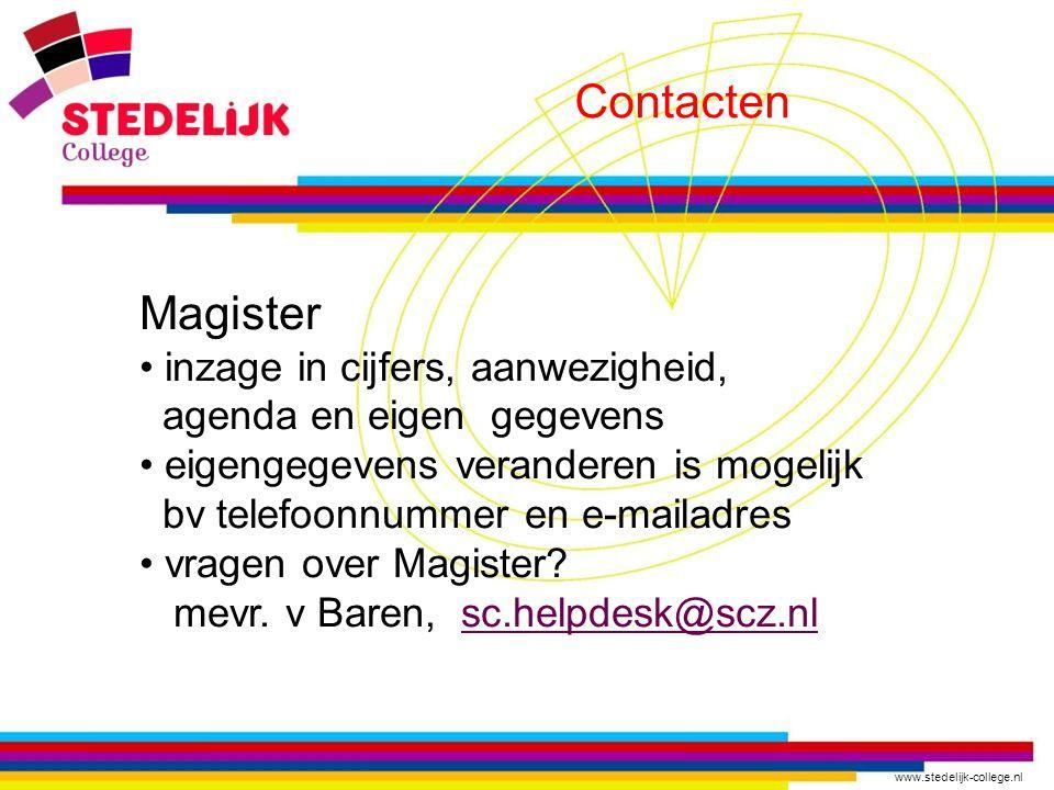 www.stedelijk-college.nl Contacten Magister inzage in cijfers, aanwezigheid, agenda en eigen gegevens eigengegevens veranderen is mogelijk bv telefoon