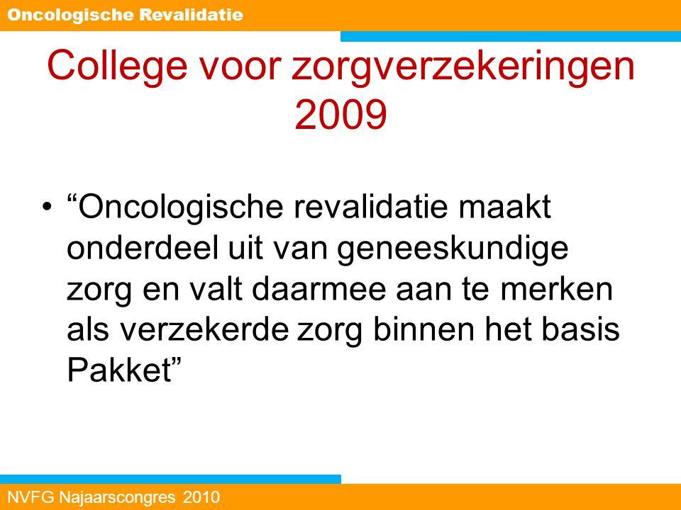 """College voor zorgverzekeringen 2009 """"Oncologische revalidatie maakt onderdeel uit van geneeskundige zorg en valt daarmee aan te merken als verzekerde"""