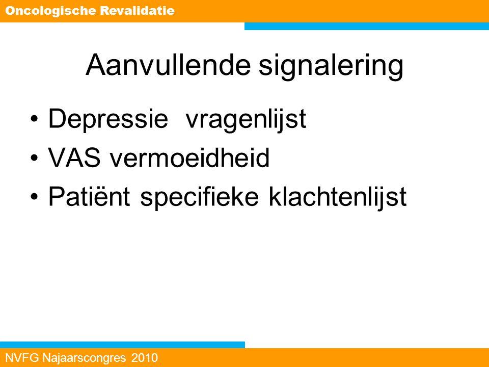 Aanvullende signalering Depressie vragenlijst VAS vermoeidheid Patiënt specifieke klachtenlijst NVFG Najaarscongres 2010 Oncologische Revalidatie