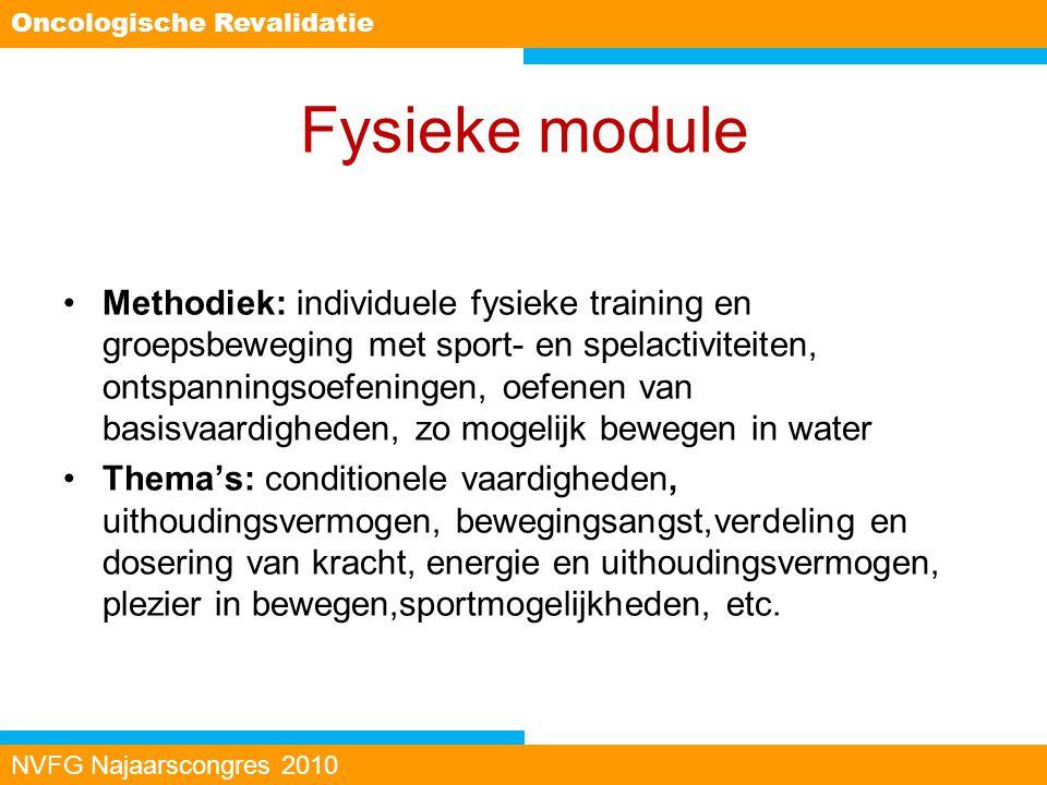 Fysieke module Methodiek: individuele fysieke training en groepsbeweging met sport- en spelactiviteiten, ontspanningsoefeningen, oefenen van basisvaar