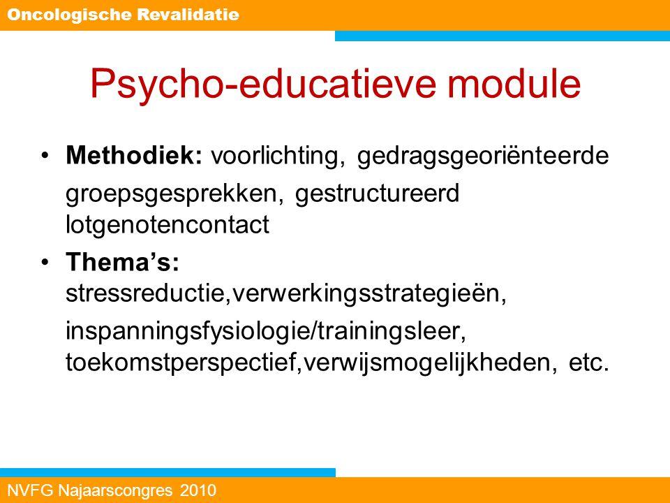 Psycho-educatieve module Methodiek: voorlichting, gedragsgeoriënteerde groepsgesprekken, gestructureerd lotgenotencontact Thema's: stressreductie,verw