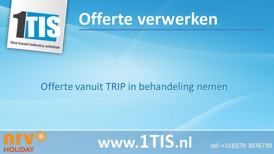 Offerte vanuit TRIP in behandeling nemen www. 1TIS.nl www. 1TIS.nl tel: +31(0)70 3076730 Offerte verwerken