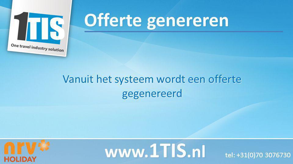 Vanuit het systeem wordt een offerte gegenereerd www. 1TIS.nl www. 1TIS.nl tel: +31(0)70 3076730 Offerte genereren