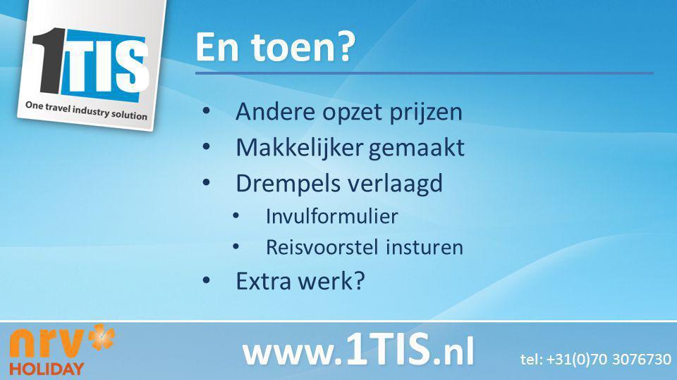 En toen? Andere opzet prijzen Makkelijker gemaakt Drempels verlaagd Invulformulier Reisvoorstel insturen Extra werk? www. 1TIS.nl www. 1TIS.nl tel: +3
