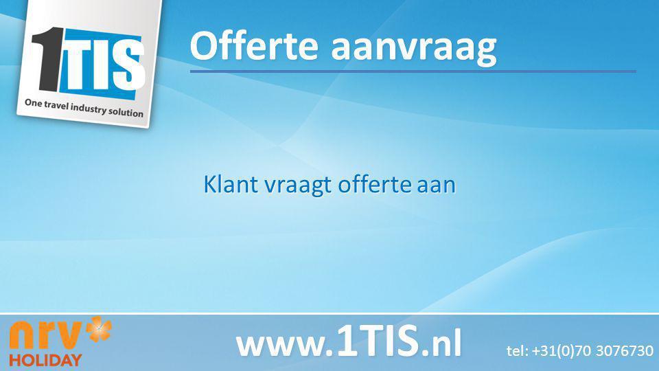 Klant vraagt offerte aan www. 1TIS.nl www. 1TIS.nl tel: +31(0)70 3076730 Offerte aanvraag