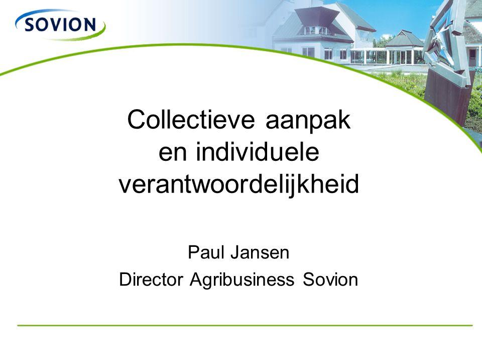 Collectieve aanpak en individuele verantwoordelijkheid Paul Jansen Director Agribusiness Sovion