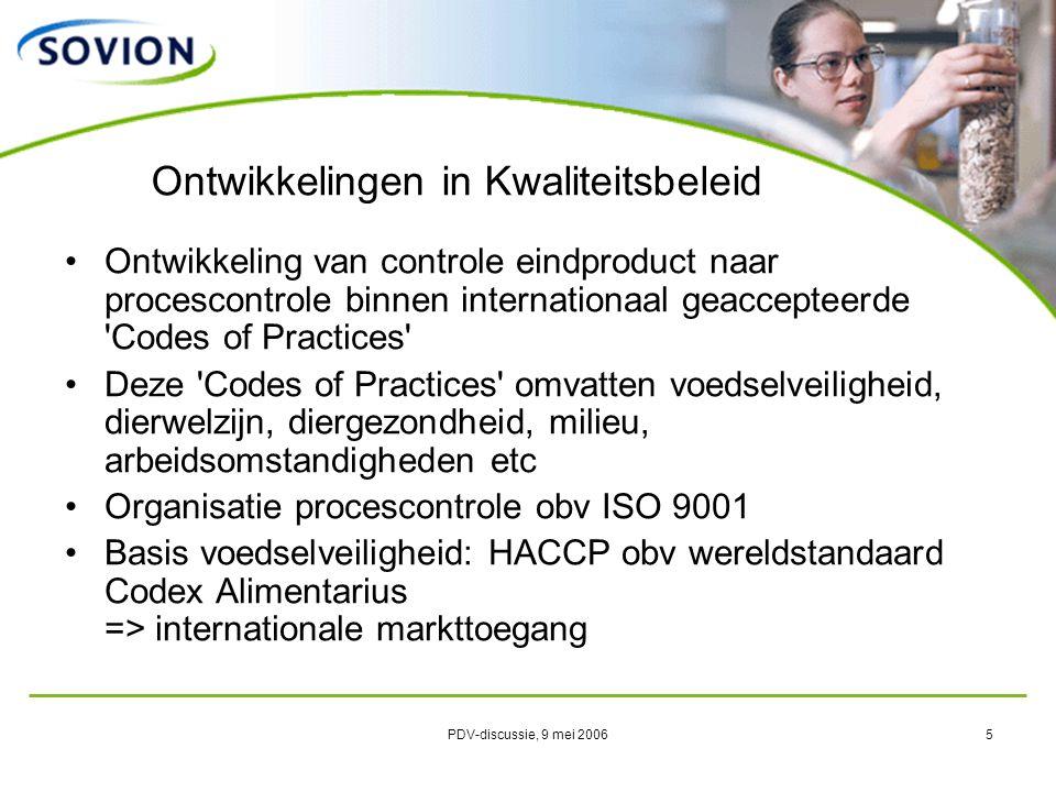 PDV-discussie, 9 mei 20065 Ontwikkelingen in Kwaliteitsbeleid Ontwikkeling van controle eindproduct naar procescontrole binnen internationaal geaccept