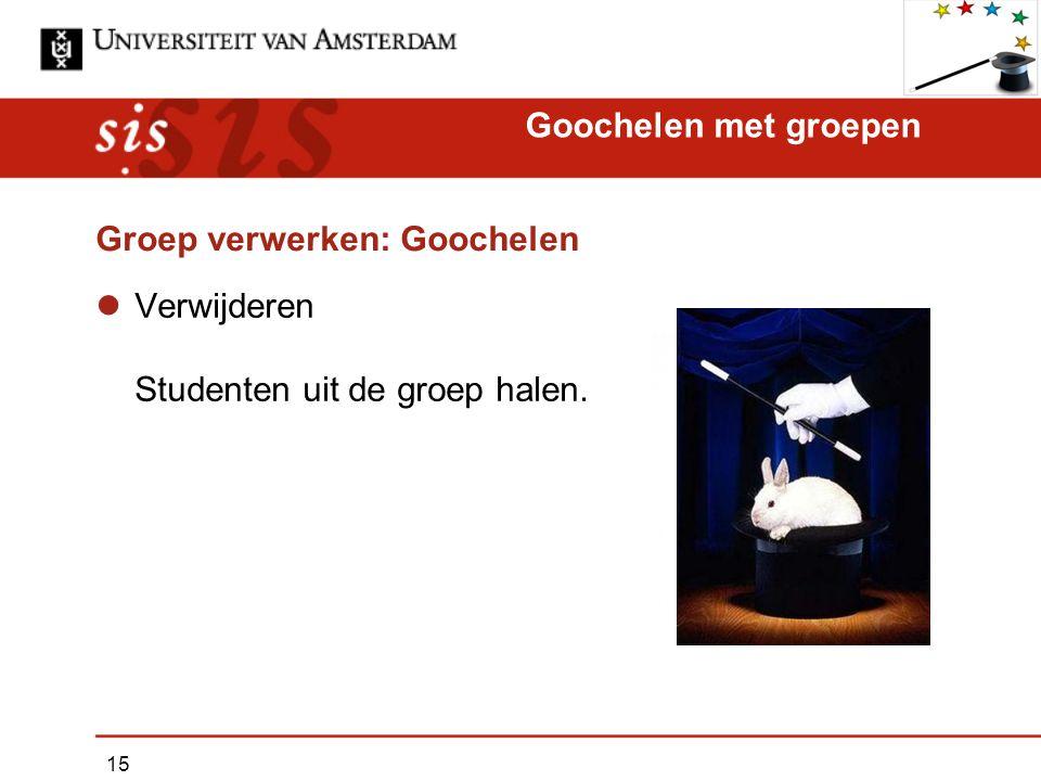 Groep verwerken: Goochelen Verwijderen Studenten uit de groep halen. Goochelen met groepen 15