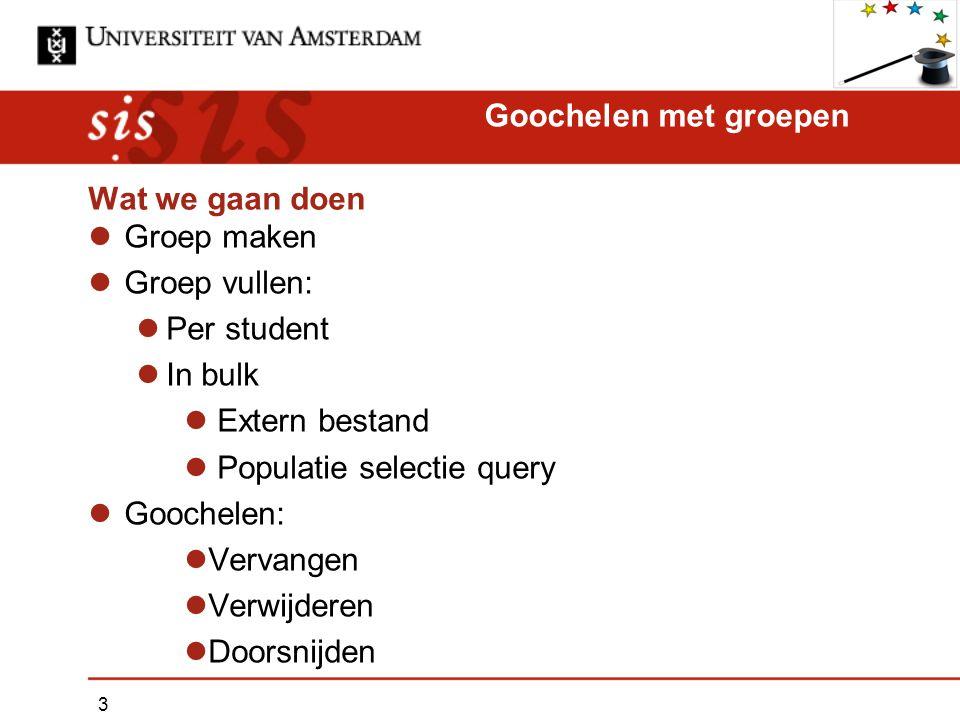 Wat we gaan doen Groep maken Groep vullen: Per student In bulk Extern bestand Populatie selectie query Goochelen: Vervangen Verwijderen Doorsnijden Go