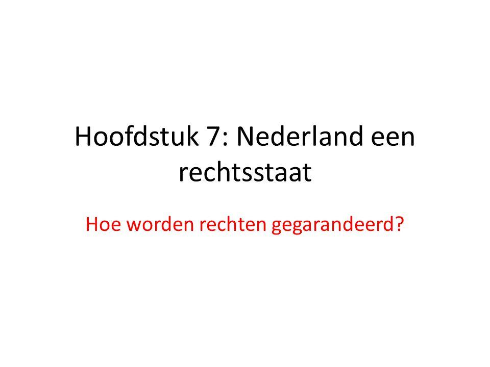 Hoofdstuk 7: Nederland een rechtsstaat Hoe worden rechten gegarandeerd