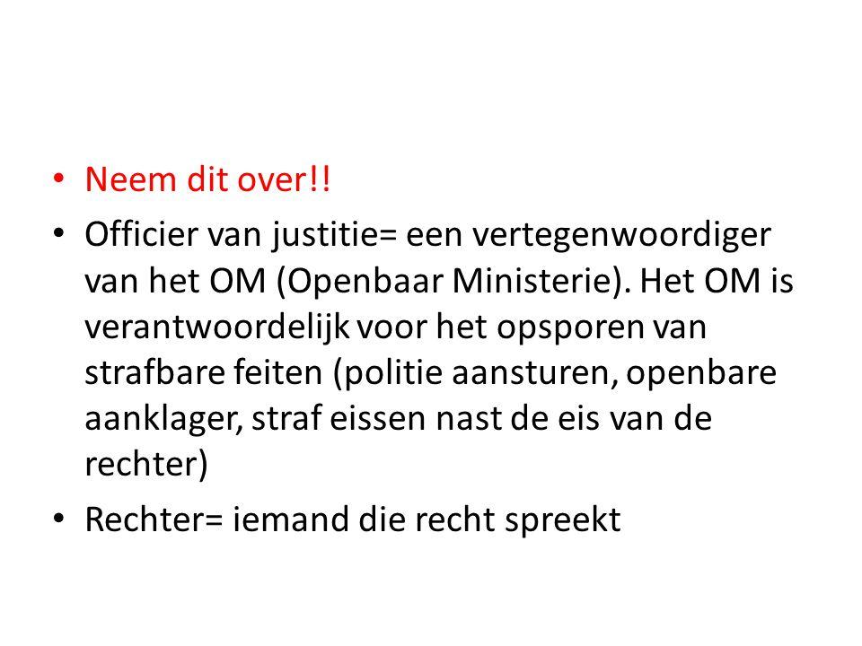 Neem dit over!. Officier van justitie= een vertegenwoordiger van het OM (Openbaar Ministerie).