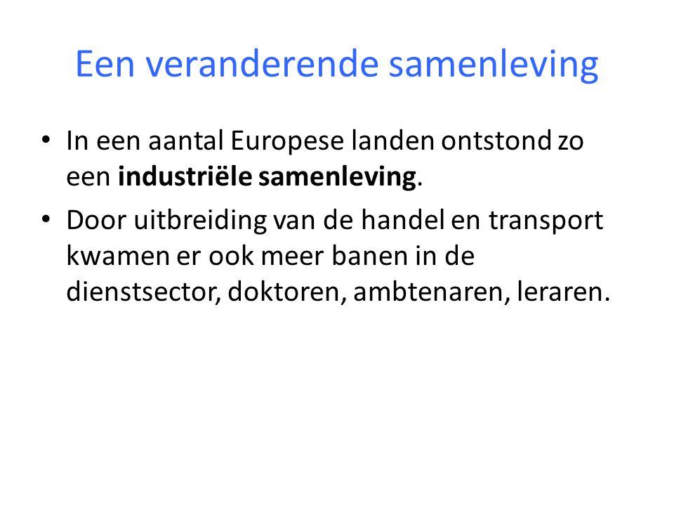 Een veranderende samenleving In een aantal Europese landen ontstond zo een industriële samenleving. Door uitbreiding van de handel en transport kwamen