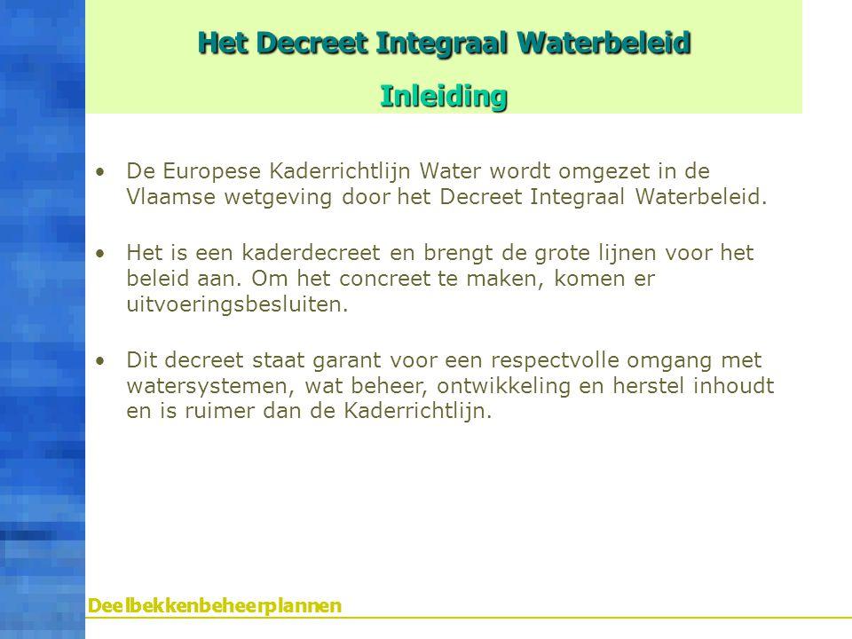 De Europese Kaderrichtlijn Water wordt omgezet in de Vlaamse wetgeving door het Decreet Integraal Waterbeleid. Het is een kaderdecreet en brengt de gr