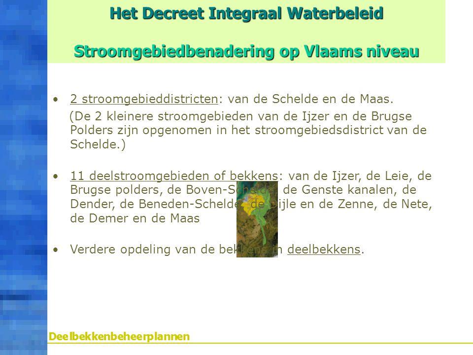 Het Decreet Integraal Waterbeleid Stroomgebiedbenadering op Vlaams niveau 2 stroomgebieddistricten: van de Schelde en de Maas. (De 2 kleinere stroomge
