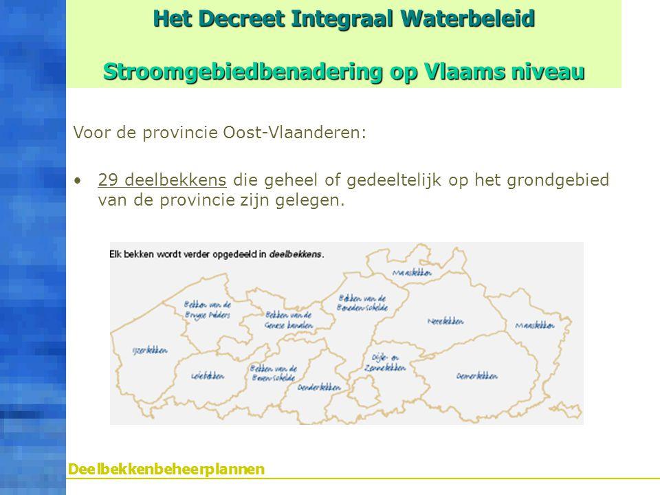 Voor de provincie Oost-Vlaanderen: 29 deelbekkens die geheel of gedeeltelijk op het grondgebied van de provincie zijn gelegen. Het Decreet Integraal W