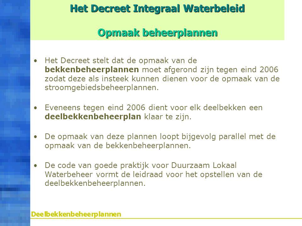 Het Decreet Integraal Waterbeleid Opmaak beheerplannen Het Decreet stelt dat de opmaak van de bekkenbeheerplannen moet afgerond zijn tegen eind 2006 z