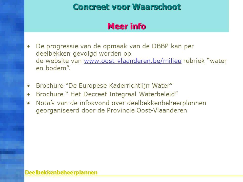 Concreet voor Waarschoot Meer info. De progressie van de opmaak van de DBBP kan per deelbekken gevolgd worden op de website van www.oost-vlaanderen.be