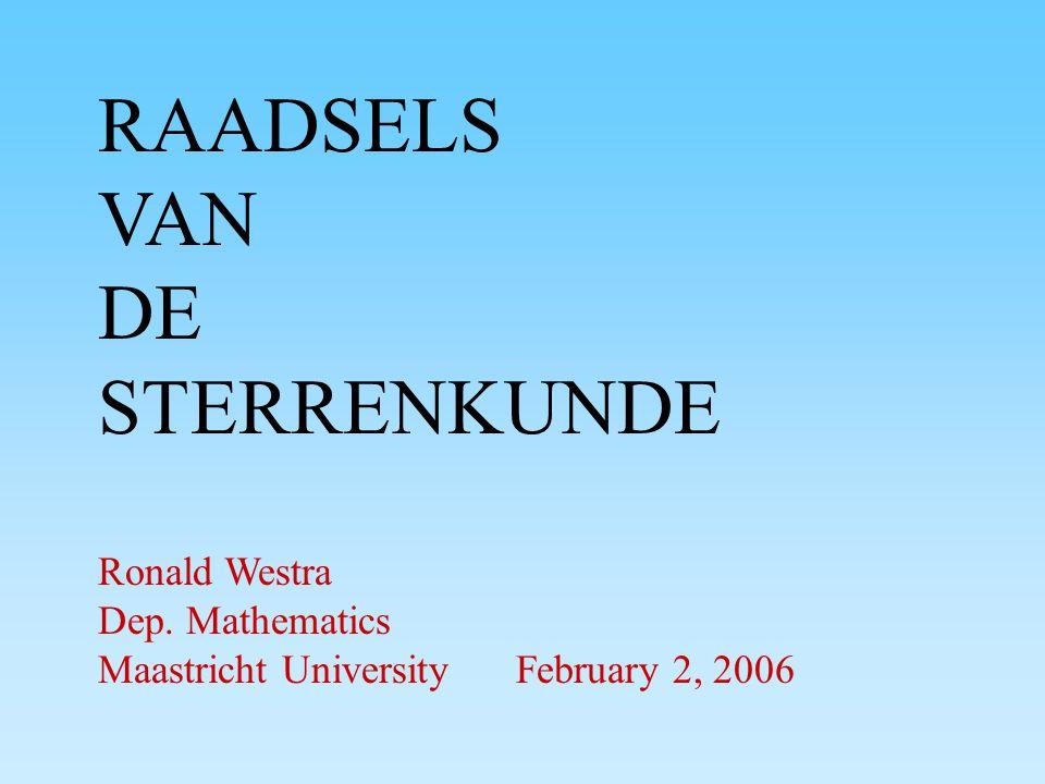 RAADSELS VAN DE STERRENKUNDE Ronald Westra Dep. Mathematics Maastricht UniversityFebruary 2, 2006