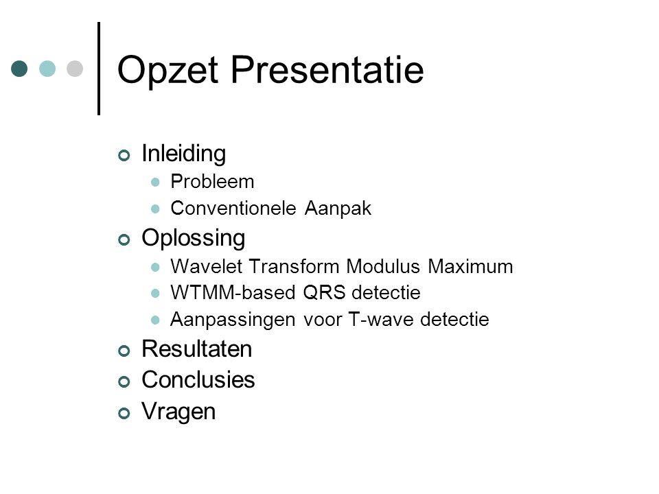 Opzet Presentatie Inleiding Probleem Conventionele Aanpak Oplossing Wavelet Transform Modulus Maximum WTMM-based QRS detectie Aanpassingen voor T-wave detectie Resultaten Conclusies Vragen