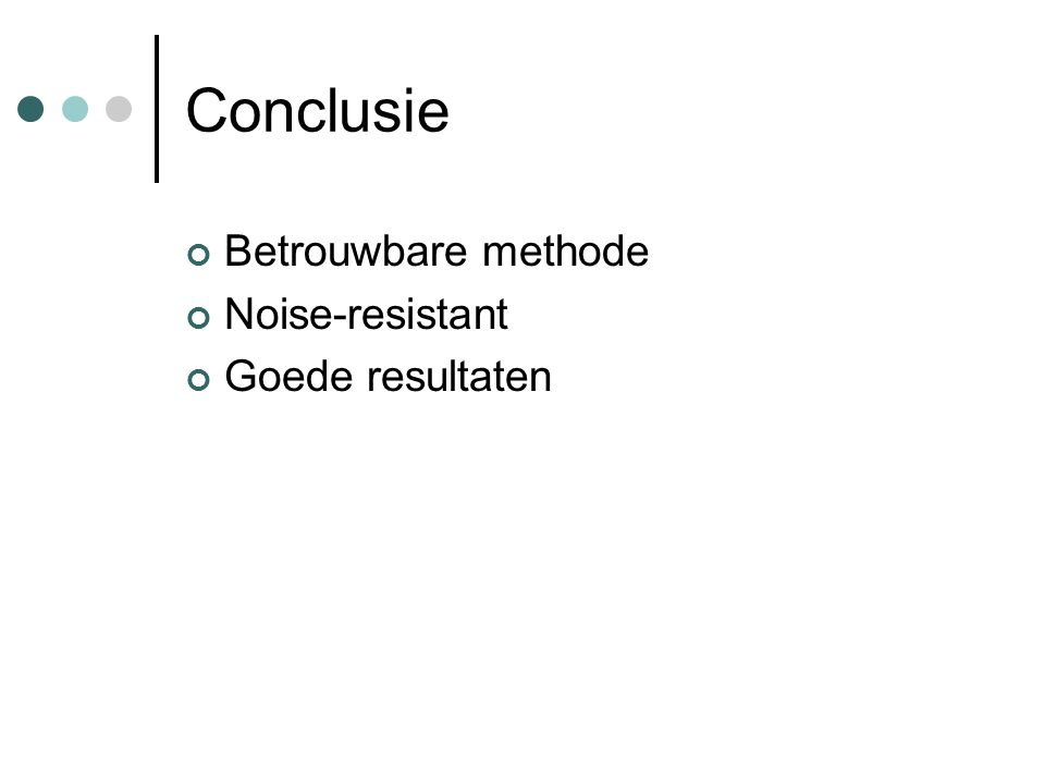 Conclusie Betrouwbare methode Noise-resistant Goede resultaten