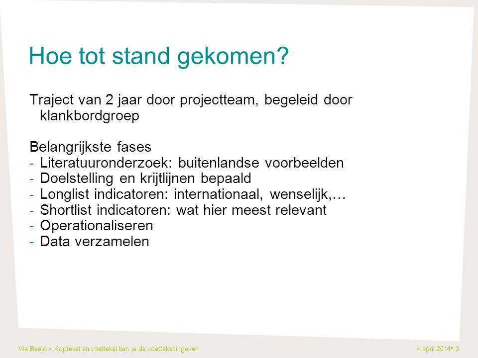 Via Beeld > Koptekst en voettekst kan je de voettekst ingeven 4 april 2014 3 Hoe tot stand gekomen? Traject van 2 jaar door projectteam, begeleid door