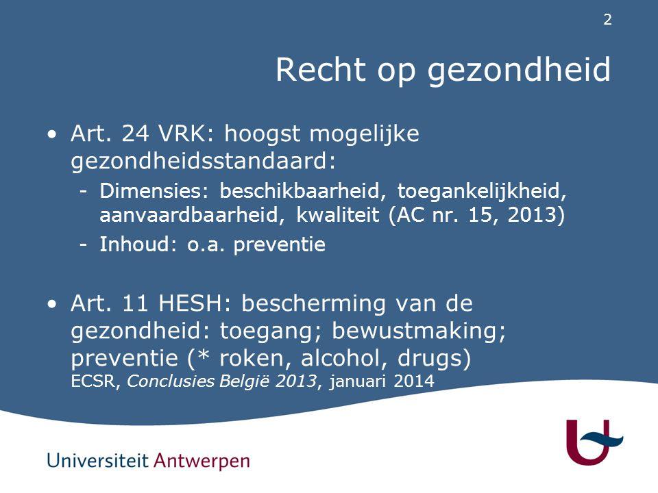 2 Recht op gezondheid Art. 24 VRK: hoogst mogelijke gezondheidsstandaard: -Dimensies: beschikbaarheid, toegankelijkheid, aanvaardbaarheid, kwaliteit (