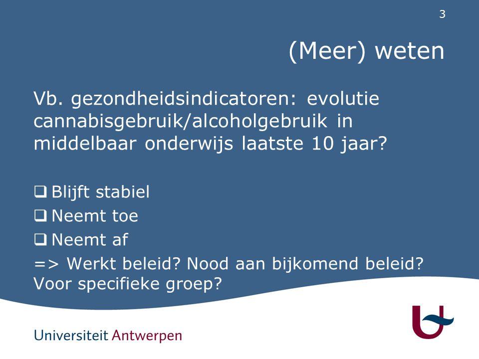 3 (Meer) weten Vb. gezondheidsindicatoren: evolutie cannabisgebruik/alcoholgebruik in middelbaar onderwijs laatste 10 jaar?  Blijft stabiel  Neemt t