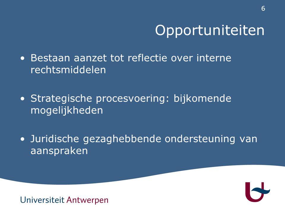 6 Opportuniteiten Bestaan aanzet tot reflectie over interne rechtsmiddelen Strategische procesvoering: bijkomende mogelijkheden Juridische gezaghebbende ondersteuning van aanspraken