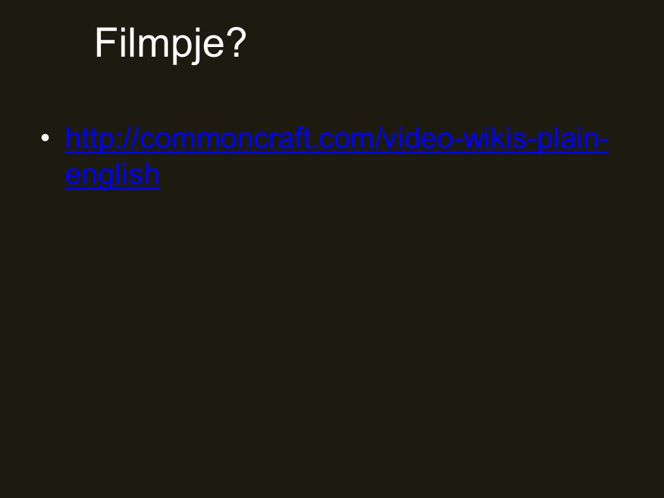 Filmpje? http://commoncraft.com/video-wikis-plain- englishhttp://commoncraft.com/video-wikis-plain- english