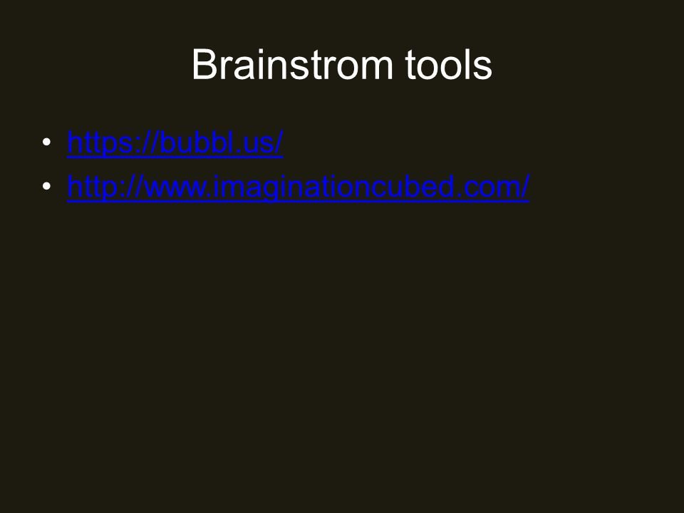 Brainstrom tools https://bubbl.us/ http://www.imaginationcubed.com/