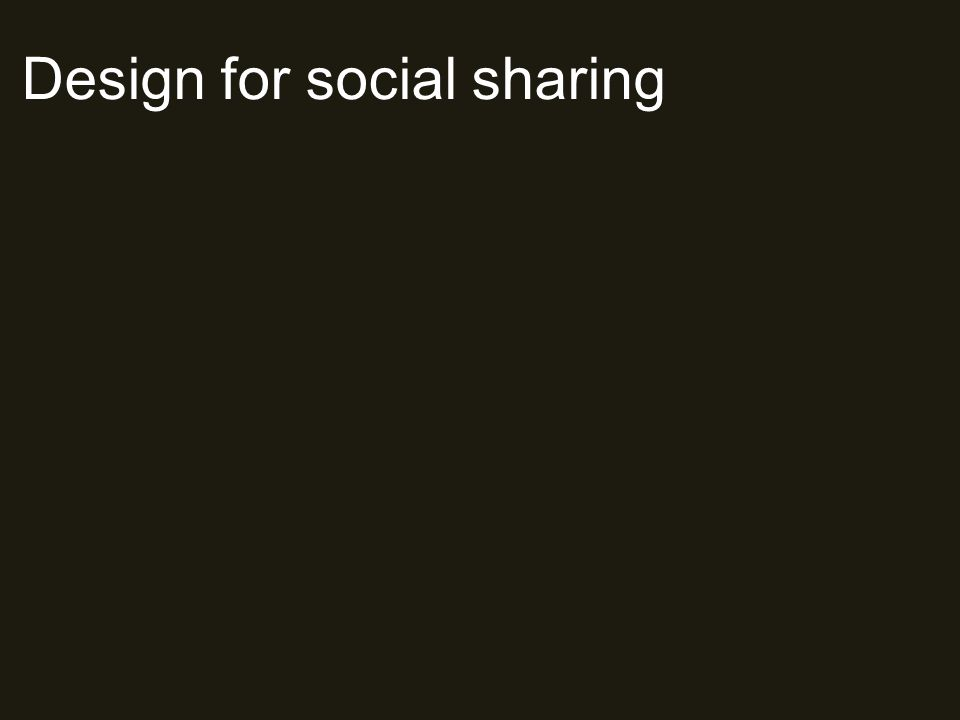 Design for social sharing