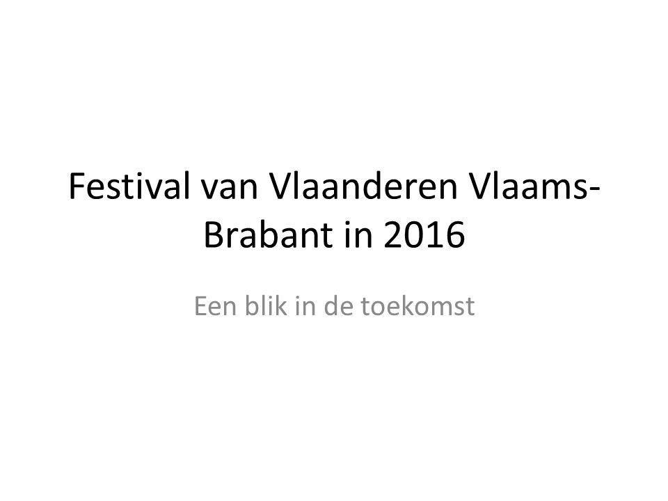 Festival van Vlaanderen Vlaams- Brabant in 2016 Een blik in de toekomst
