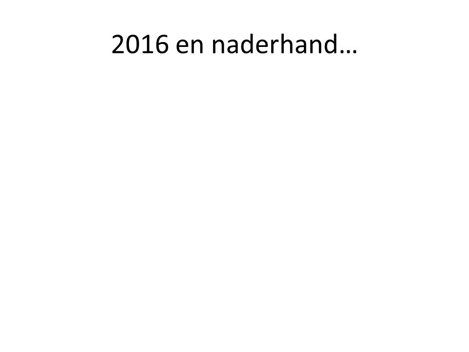 2016 en naderhand…