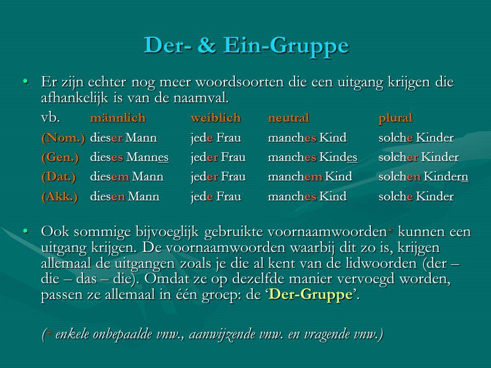 Der- & Ein-Gruppe Er zijn echter nog meer woordsoorten die een uitgang krijgen die afhankelijk is van de naamval.Er zijn echter nog meer woordsoorten