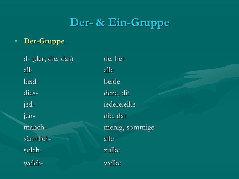 Der- & Ein-Gruppe Der-GruppeDer-Gruppe d- (der, die, das)de, het all-alle beid-beide dies-deze, dit jed- iedere,elke jen-die, dat manch-menig, sommige
