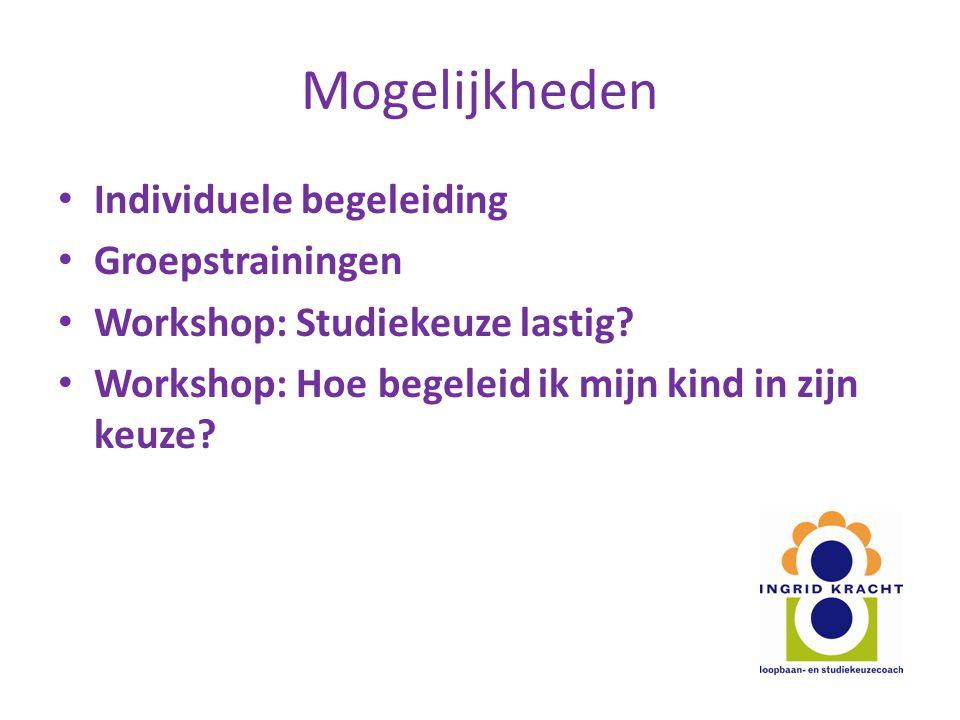 Mogelijkheden Individuele begeleiding Groepstrainingen Workshop: Studiekeuze lastig? Workshop: Hoe begeleid ik mijn kind in zijn keuze?