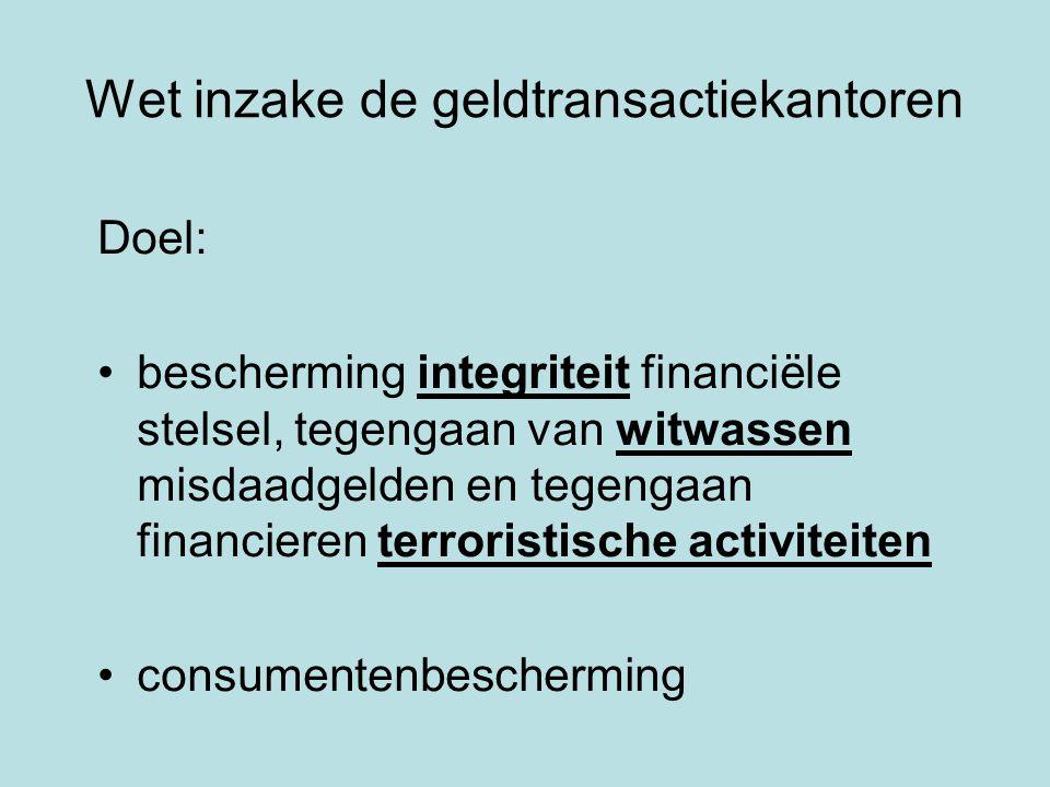 Wet inzake de geldtransactiekantoren Doel: bescherming integriteit financiële stelsel, tegengaan van witwassen misdaadgelden en tegengaan financieren
