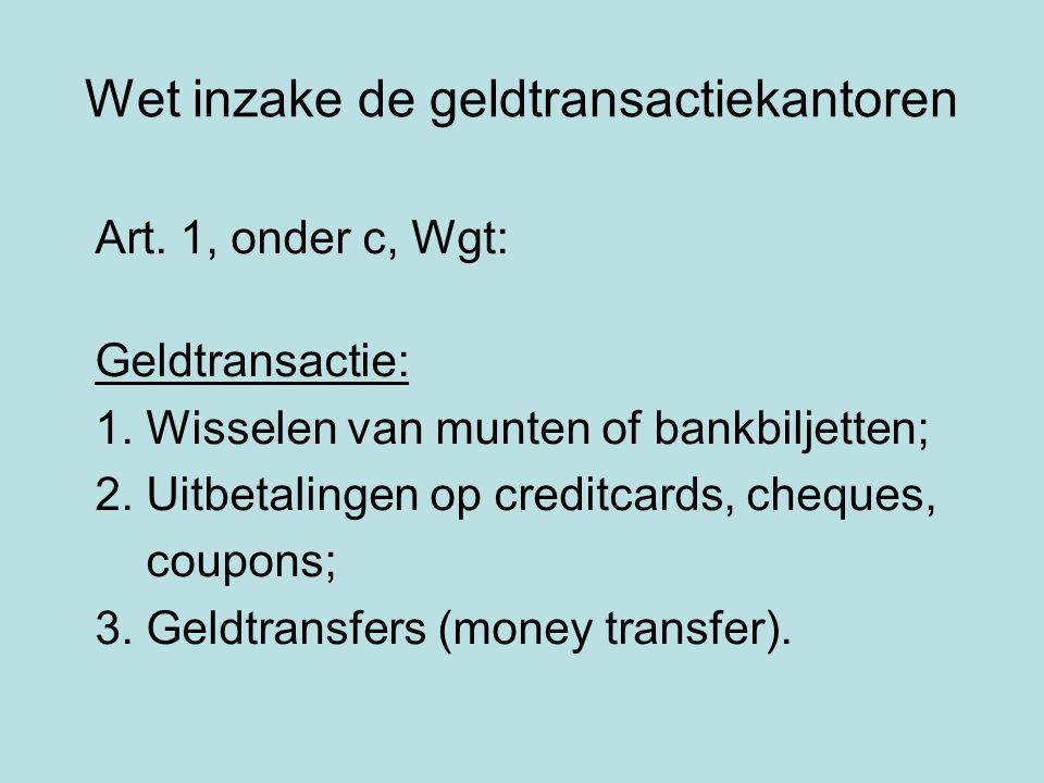  Art. 1, onder c, Wgt:  Geldtransactie:  1. Wisselen van munten of bankbiljetten;  2. Uitbetalingen op creditcards, cheques,  coupons;  3. Geldt