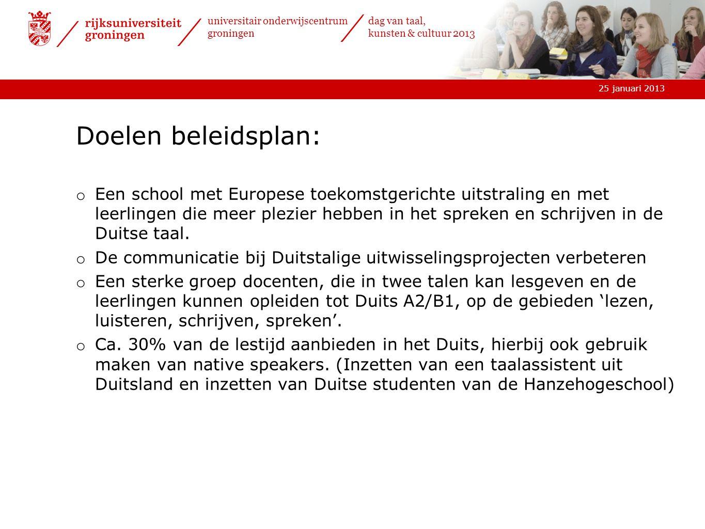 25 januari 2013 universitair onderwijscentrum groningen dag van taal, kunsten & cultuur 2013 Doelen beleidsplan: o Een school met Europese toekomstger