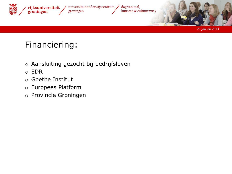 25 januari 2013 universitair onderwijscentrum groningen dag van taal, kunsten & cultuur 2013 Financiering: o Aansluiting gezocht bij bedrijfsleven o E