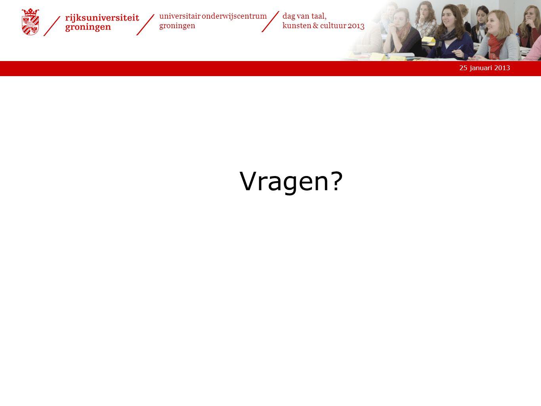 25 januari 2013 universitair onderwijscentrum groningen dag van taal, kunsten & cultuur 2013 Vragen?
