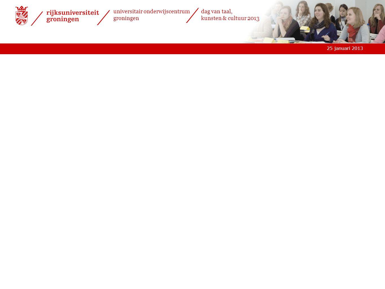25 januari 2013 universitair onderwijscentrum groningen dag van taal, kunsten & cultuur 2013