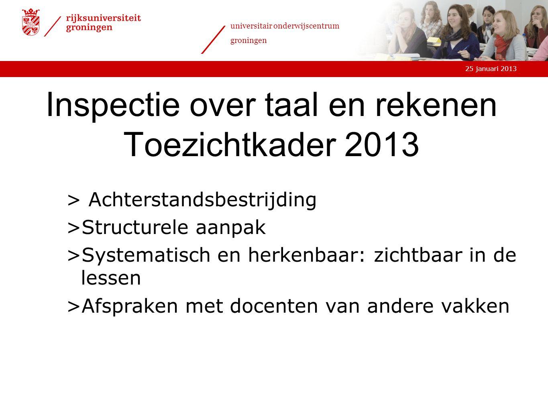 25 januari 2013 universitair onderwijscentrum groningen Inspectie over taal en rekenen Toezichtkader 2013 > Achterstandsbestrijding >Structurele aanpa