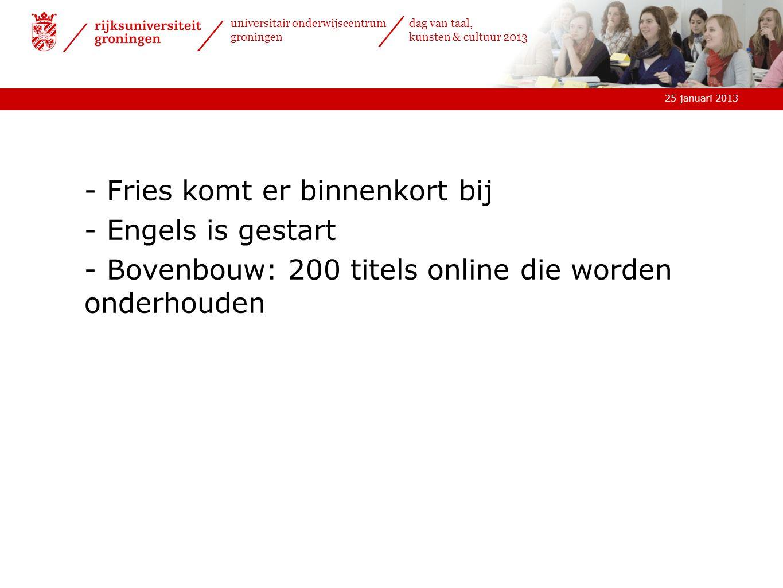25 januari 2013 universitair onderwijscentrum groningen dag van taal, kunsten & cultuur 2013 - Fries komt er binnenkort bij - Engels is gestart - Bove