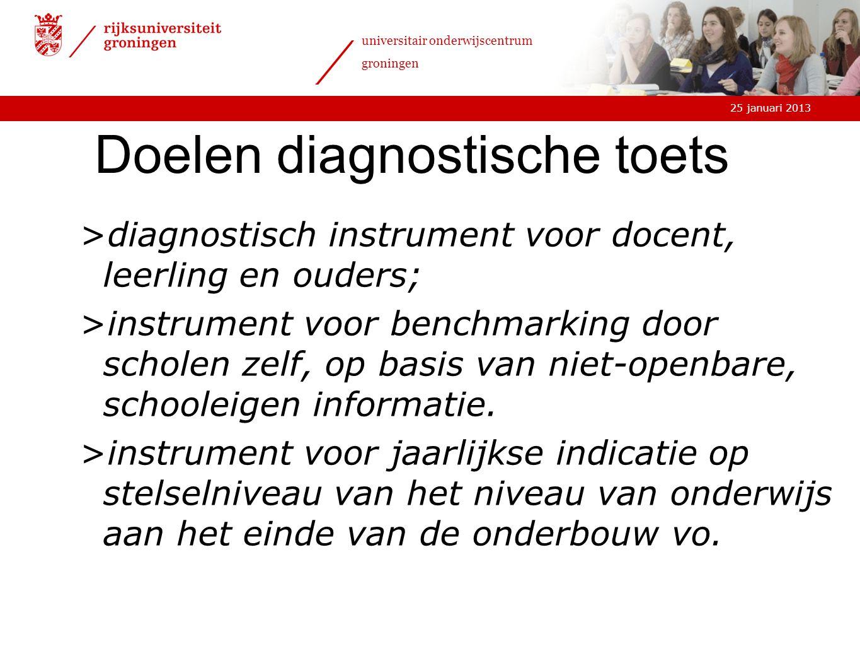25 januari 2013 universitair onderwijscentrum groningen Doelen diagnostische toets >diagnostisch instrument voor docent, leerling en ouders; >instrume