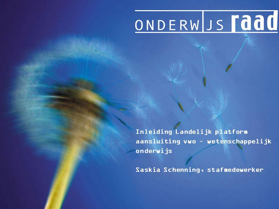 Inleiding Landelijk platform aansluiting vwo – wetenschappelijk onderwijs Saskia Schenning, stafmedewerker