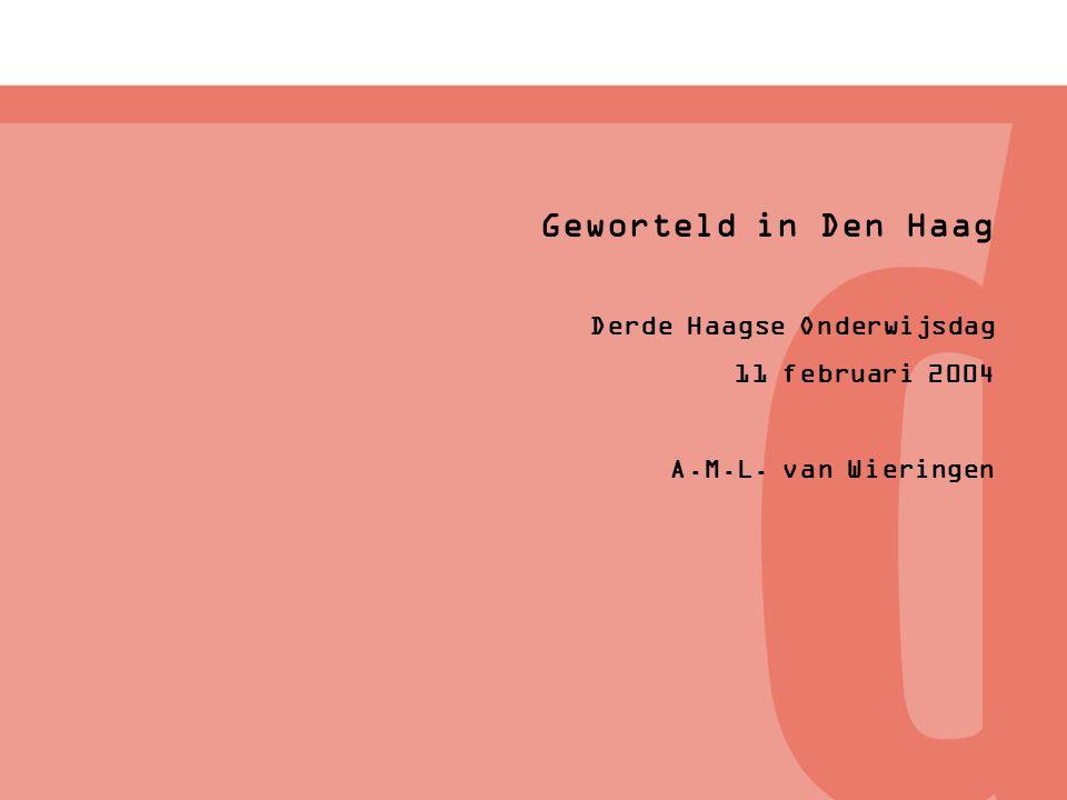 Geworteld in Den Haag Derde Haagse Onderwijsdag 11 februari 2004 A.M.L. van Wieringen